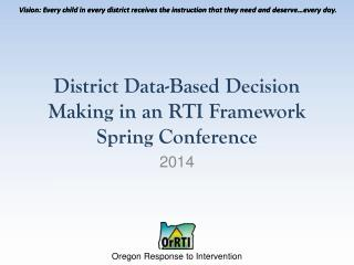 District Data-Based Decision Making in an RTI Framework Spring Conference