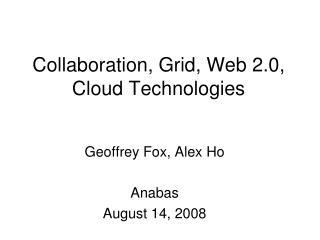 Collaboration, Grid, Web 2.0, Cloud Technologies