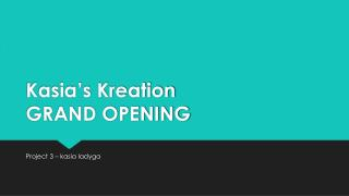 Kasia�s  Kreation GRAND OPENING