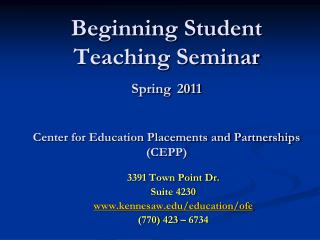 Beginning Student Teaching Seminar Spring 2011 Center for Education Placements and Partnerships (CEPP)