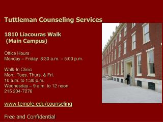 Tuttleman Counseling  Services 1810 Liacouras Walk  (Main Campus ) Office Hours  Monday – Friday  8:30 a.m. – 5:00 p.m.