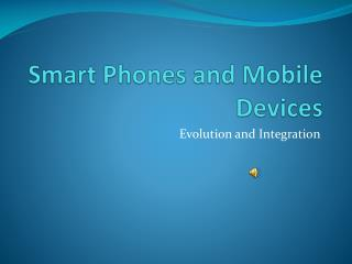 Smart Phones and Mobile Devices