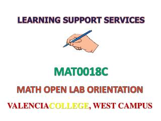MAT0018C MATH OPEN LAB ORIENTATION VALENCIA COLLEGE , WEST CAMPUS