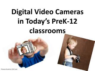 D igital Video Cameras in Today's PreK-12 classrooms