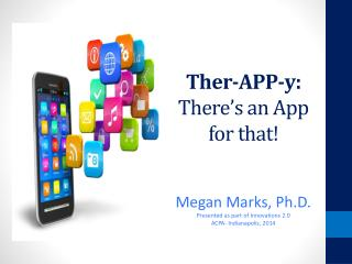 Ther -APP-y:  There's  an App for that!
