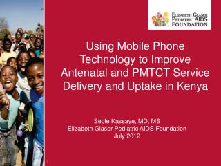 Using Mobile Phone Technology to Improve  Antenatal  and PMTCT Service Delivery and Uptake in Kenya