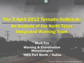 The 3 April 2012 Tornado Outbreak: An Analysis of the North Texas Integrated Warning Team