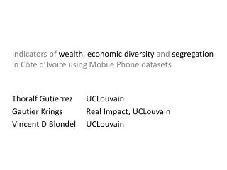 Indicators of  wealth ,  economic diversity  and  segregation in  Côte  d'Ivoire  using Mobile Phone datasets