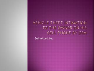 VEHICLE THEFT INTIMATION TO THE OWNER ON HIS CELL PHONE BY GSM