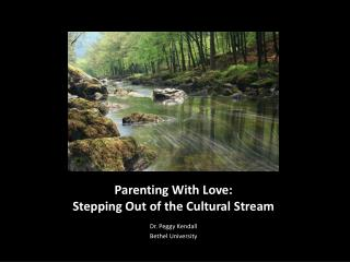 Parenting With Love:  Stepping Out of the Cultural Stream