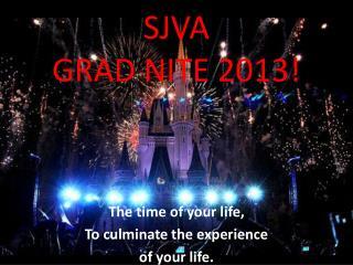 SJVA GRAD NITE 2013!