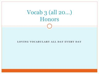 Vocab 3 (all 20…) Honors