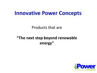 Innovative Power Concepts