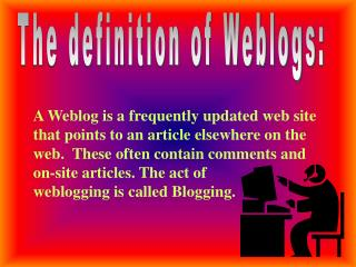 A Weblog is a frequently updated web site that points to an ...