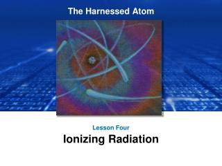 Lesson Four Ionizing Radiation