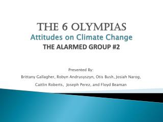 The 6  Olympias Attitudes on Climate Change THE ALARMED GROUP #2