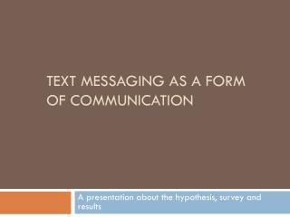 Text Messaging as a form of communication