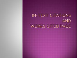 In-Text Citations and  Works Cited Page