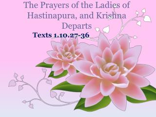 The Prayers of the Ladies of  Hastinapura , and Krishna Departs
