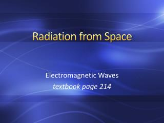 Radiation from Space