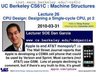 inst.eecs.berkeley.edu/~cs61c UC Berkeley CS61C : Machine Structures Lecture 26 CPU Design: Designing a Single-cycle CP