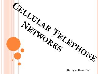 Cellular Telephone               Networks