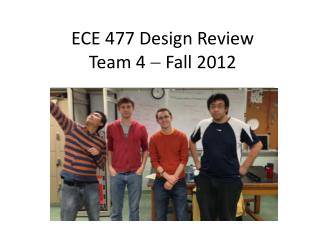ECE 477 Design Review  Team 4    Fall 2012