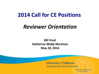 2014 Call for CE Positions  Reviewer Orientation Bill Frost Katherine Webb-Martinez May 20, 2014