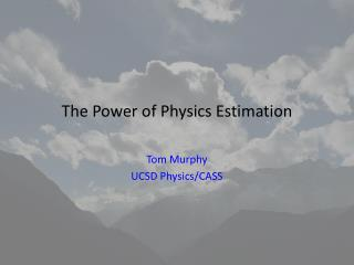 The Power of Physics Estimation