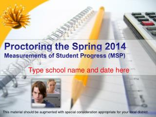 Proctoring the Spring 2014  Measurements of Student Progress (MSP)