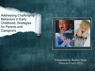 Addressing Challenging Behaviors in Early Childhood: Strategies for Parents and Caregivers