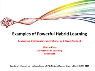 Examples of Powerful Hybrid Learning Leveraging Smithsonian,  InterroBang , and  CareerForward Allyson Knox US Partners