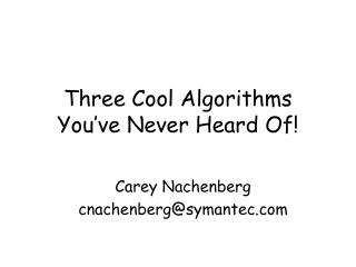 Three Cool  Algorithms You've  Never Heard Of!