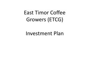 East Timor Coffee Growers (ETCG) Investment Plan