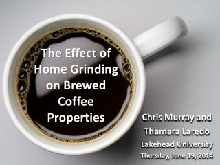 The Effect of Home Grinding on Brewed Coffee Properties