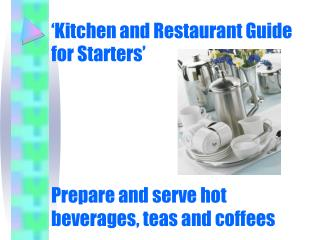 'Kitchen and Restaurant Guide for Starters' Prepare and serve hot beverages, teas and coffees