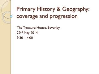 Primary  H istory &  G eography: coverage and progression
