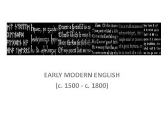 EAR LY  MODERN ENGLISH  ( c. 1500 - c. 1800)