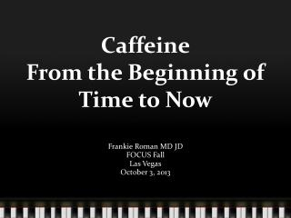 Caffeine From the Beginning of Time to Now