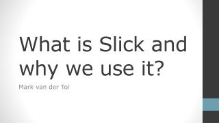 What is Slick and why  we use  it?