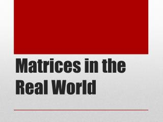 Matrices in the Real World