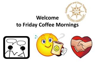 Welcome to Friday Coffee Mornings