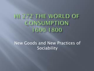 HI 272 The World of Consumption  1600-1800