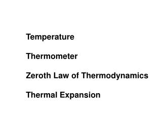 Temperature Thermometer Zeroth  Law of Thermodynamics Thermal Expansion