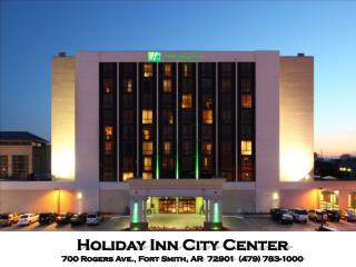 Holiday Inn City Center   700 Rogers Ave., Fort Smith, AR  72901  (479) 783-1000