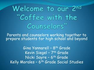 "Welcome to our 2 nd   ""Coffee with the Counselors"""