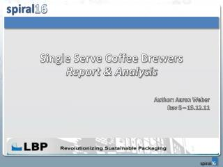 Single Serve Coffee Brewers Report & Analysis Author: Aaron Weber Rev 5 – 15.12.11