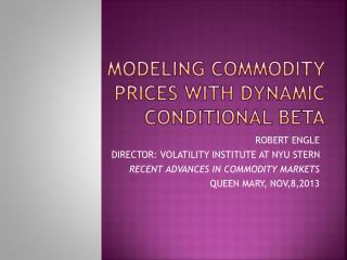 MODELING COMMODITY PRICES WITH DYNAMIC CONDITIONAL BETA