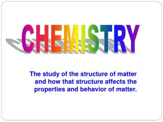 The study of the structure of matter and how that structure affects the properties and behavior of matter.