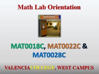 MAT0018C ,  MAT0022C &  MAT0028C VALENCIA COLLEGE , WEST CAMPUS